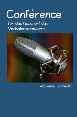 Conférence für das Goscherl des Verbalentertainers von Schneider,  Waldemar