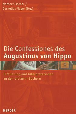 Confessiones des Augustinus von Hippo von Fischer,  Norbert, Mayer,  Cornelius