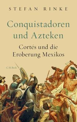 Conquistadoren und Azteken von Rinke,  Stefan