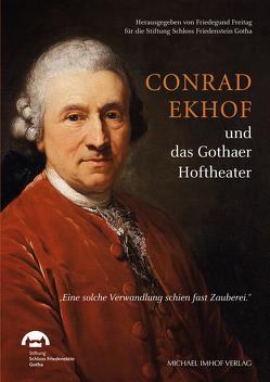 Conrad Ekhof und das Gothaer Hoftheater von Freitag,  Friedegund