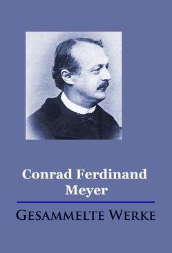 Conrad Ferdinand Meyer – Gesammelte Werke von Meyer,  Conrad Ferdinand