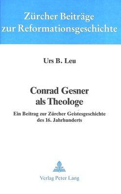Conrad Gesner als Theologe von Leu,  Urs