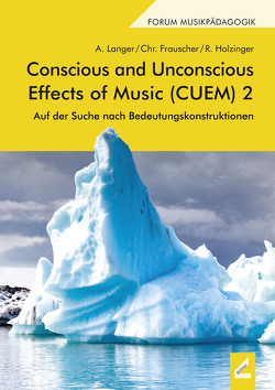 Conscious and Unconscious Effects of Music (CUEM) 2 von Frauscher,  Christian, Holzinger,  Rainer, Langer,  Armin