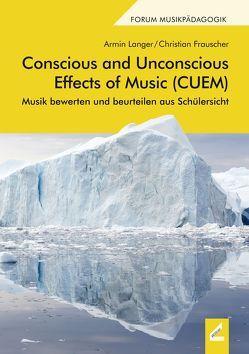 Conscious and Unconscious Effects of Music (CUEM) von Eisner,  Wilhelm, Frauscher,  Christian, Holzinger,  Rainer, Langer,  Armin