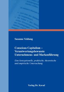 Conscious Capitalism – Verantwortungsbewusste Unternehmens- und Markenführung von Veldung,  Susanne