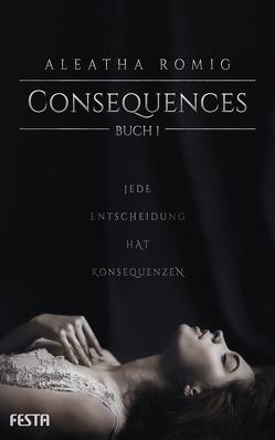 Consequences – Buch 1 von Romig,  Aleatha
