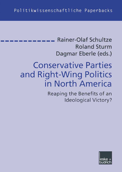 Conservative Parties and Right-Wing Politics in North America von Eberle,  Dagmar, Schultze,  Rainer-Olaf, Sturm,  Roland