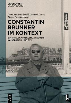 Constantin Brunner im Kontext von Aue-Ben-David,  Irene, Lauer,  Gerhard, Stenzel,  Jürgen