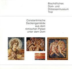 Constantinische Deckengemälde aus dem römischen Palast unter dem Trierer Dom von Weber,  Winfried