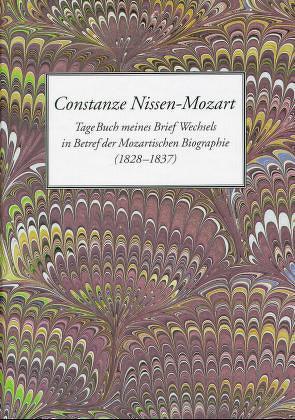 Constanze Nissen-Mozart. TageBuch meines Briefwechsels in Betref der Mozartischen Biographie (1828-1837) von Angermüller,  Rudolph
