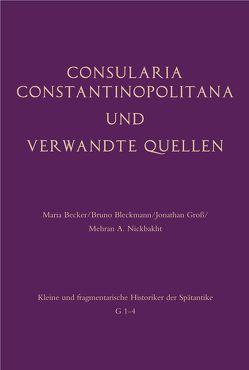 Consularia Constantinopolitana und verwandte Quellen von Becker,  Maria, Bleckmann,  Bruno, Groß,  Jonathan, Nickbakht,  Mehran A.