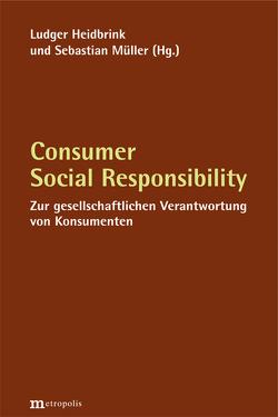 Consumer Social Responsibility von Heidbrink,  Ludger, Müller,  Sebastian