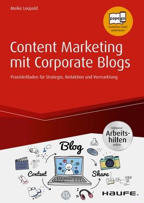 Content Marketing mit Corporate Blogs – inkl. Arbeitshilfen online von Leopold,  Meike