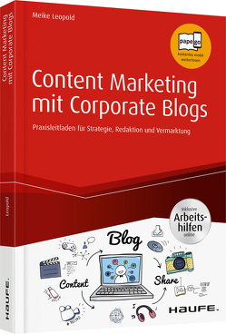 Content Marketing mit Corporate Blogs – inkl. Arbeitshilfen online von Leopold,  Meike