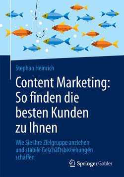 Content Marketing: So finden die besten Kunden zu Ihnen von Heinrich,  Stephan