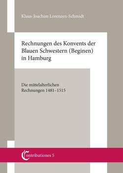 Contributiones 5. Mittelalterforschung an der Helmut Schmidt-Universität: Rechnungen des Konvents der blauen Schwestern (Beginen) in Hamburg von Lorenzen-Schmidt,  Klaus-Joachim, Selzer,  Prof. Dr. Stephan