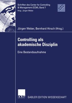 Controlling als akademische Disziplin von Hirsch,  Bernhard, Weber,  Juergen