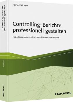 Controlling-Berichte professionell gestalten von Pollmann,  Rainer