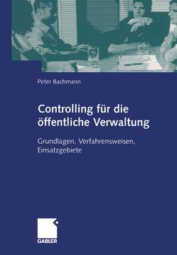 Controlling für die öffentliche Verwaltung von Bachmann,  Peter