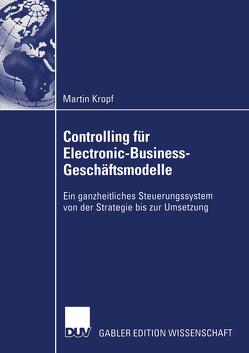 Controlling für Electronic-Business-Geschäftsmodelle von Kropf,  Martin