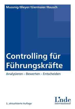 Controlling für Führungskräfte von Bleyer,  Magdalena, Giermaier,  Gerhard, Mussnig,  Werner, Rausch,  Alexandra