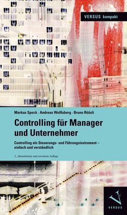 Controlling für Manager und Unternehmer von Röösli,  Bruno, Speck,  Markus, Wolfisberg,  Andreas