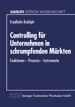 Controlling für Unternehmen in schrumpfenden Märkten von Rudolph,  Friedhelm