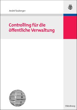 Controlling für die öffentliche Verwaltung von Tauberger,  André