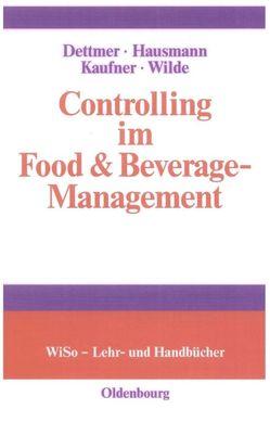 Controlling im Food & Beverage-Management von Dettmer,  Harald, Hausmann,  Thomas, Kaufner,  Michaela, Wilde,  Harald