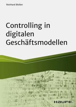 Controlling in digitalen Geschäftsmodellen von Bleiber,  Reinhard