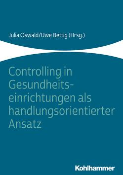 Controlling in Gesundheitseinrichtungen als handlungsorientierter Ansatz von Bettig,  Uwe, Oswald,  Julia