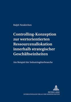 Controlling-Konzeption zur wertorientierten Ressourcenallokation innerhalb strategischer Geschäftseinheiten von Neukirchen,  Ralph