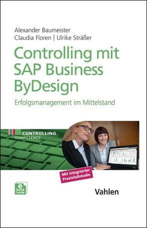 Controlling mit SAP Business ByDesign von Baumeister,  Alexander, Floren,  Claudia, Sträßer,  Ulrike
