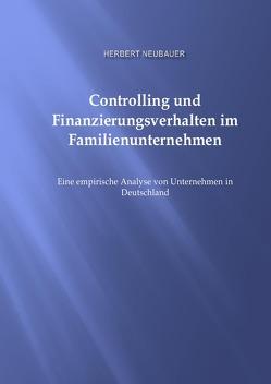 Controlling und Finanzierungsverhalten im Famlienunternehmen von Neubauer,  Herbert