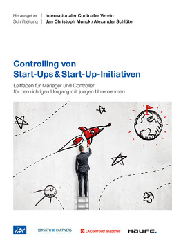 Controlling von Start-Ups & Start-Up-Initiativen – ICV-Leitfaden von Eisl,  Christoph, Hofer,  Peter, Losbichler,  Heimo, Perkhofer,  Lisa
