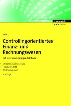 Controllingorientiertes Finanz- und Rechnungswesen von Exler,  Markus W.