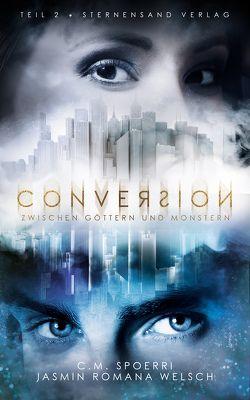 Conversion (Band 2): Zwischen Göttern und Monstern von Spoerri,  C.M., Welsch,  Jasmin Romana
