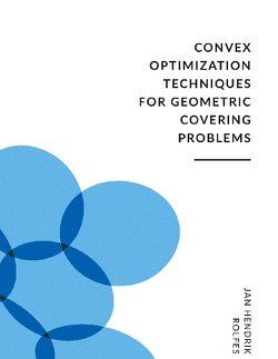 Convex Optimization Techniques for Geometric Covering Problems von Rolfes,  Jan Hendrik