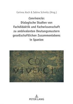 Convivencia: Dialogische Studien von Fachdidaktik und Fachwissenschaft zu ambivalenten Deutungsmustern gesellschaftlichen Zusammenlebens in Spanien von Koch,  Corinna, Schmitz,  Sabine