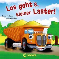 Coole Fahrzeuge – Los geht's, kleiner Laster! von Boehm,  Michael, Fechner,  Tanja
