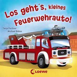 Coole Fahrzeuge – Los geht's, kleines Feuerwehrauto! von Boehm,  Michael, Fechner,  Tanja
