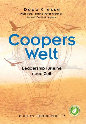 Coopers Welt – Leadership für eine neue Zeit von Ayberk,  Eva-Maria, Kresse,  Dodo, Völkl,  Kurt, Wallner,  Heinz Peter