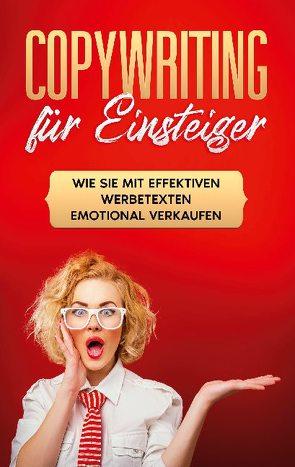 Copywriting für Einsteiger: Wie Sie mit effektiven Werbetexten emotional Verkaufen von Gräb,  Armin
