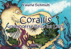 Corallis' unverhoffte Reise ins Licht von Schmidt,  Ewa Katharina, Schmidt,  Valerie