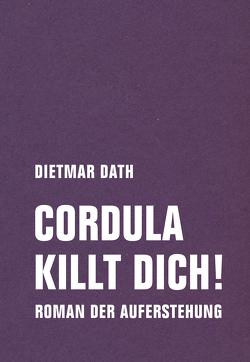 Cordula killt dich! oder Wir sind doch nicht die Nemesis von jedem Pfeifenheini von Dath,  Dietmar
