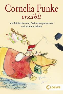 Cornelia Funke erzählt von Bücherfressern, Dachbodengespenstern und anderen Helden von Funke,  Cornelia, Gebhard,  Wilfried, Mark,  Bernhard, Schliehe,  Karin