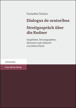 Cornelius Tacitus: Dialogus de oratoribus. Streitgespräch über die Redner von Flach,  Dieter