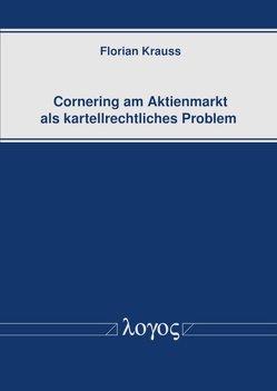 Cornering am Aktienmarkt als kartellrechtliches Problem von Krauss,  Florian