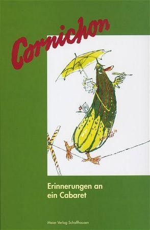Cornichon – Erinnerungen an ein Cabaret von Attenhofer,  Elsie, Wahlen,  F T
