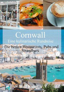 Cornwall – Eine kulinarische Rundreise von Kabelitz,  Ralf